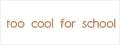 トゥークールフォ—スクール(too cool for school)
