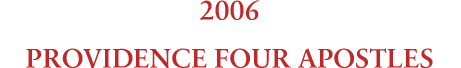 2006 フォー アポッスルズ PROVIDENCE FOUR APOSTLES