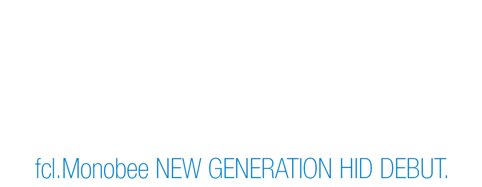 2014.01 �����ʤ���ˤ��볫�� Fm fcl.Monobee Designed by Monobee in Japan Assembled by fcl in PRC fcl.Monobee NEW GENERATION HID DEBUT.