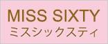 MISS SIXTY �ߥ����å����ƥ�