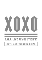 T.M.R. LIVE REVOLUTION'17 -20th Anniversary FINAL-