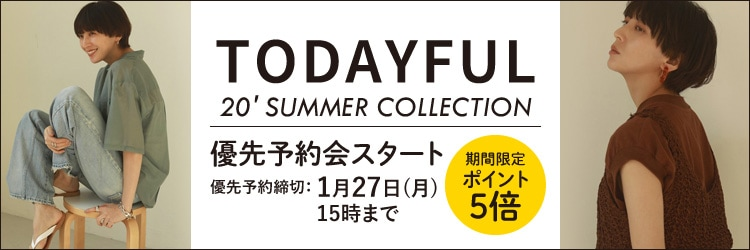 TODAYFUL 20' SUMMER COLLECTION 優先予約会スタート!