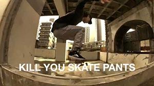 KILL YOU SKATE PANTS