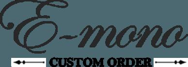 E-mono CUSTUM ORDER