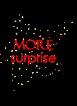 MORE surprise