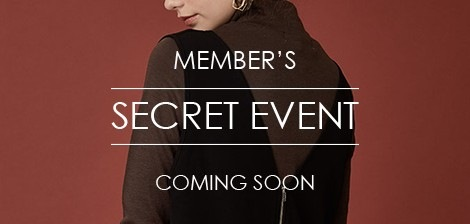 MEMBER'S SECRET EVENT - COMING SOON