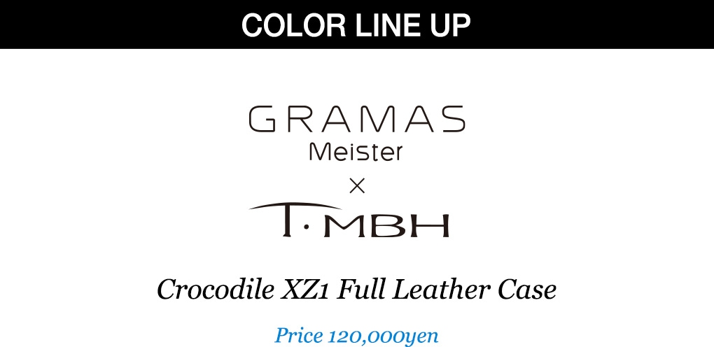 COLOR LINE UP GRAMAS Meister × T.MBH Crocodile XZ1 Full Leather Case Price 120,000yen
